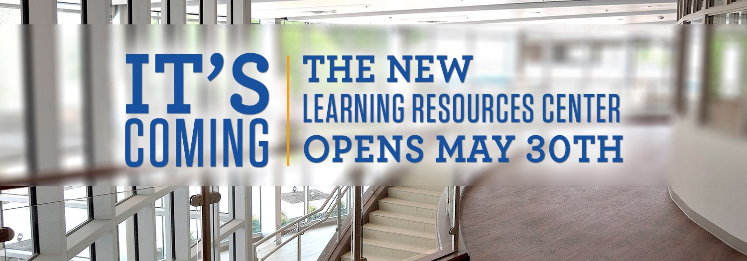 "a frosted graphic of the Learning Resource Center saying ""It's Coming, The New Learning Resources Center Opens May 30th"
