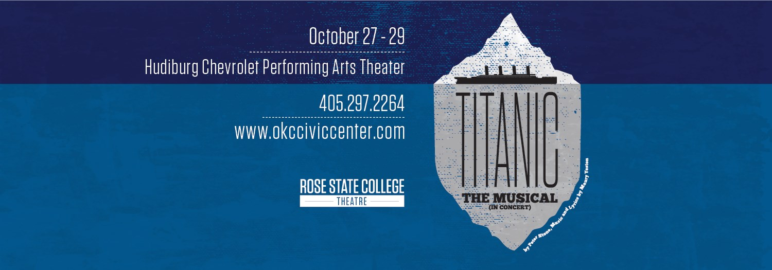Titanic the Musical - October 27-29 - Hudiburg Chevrolet Performing Arts Center - (405) 297-2264