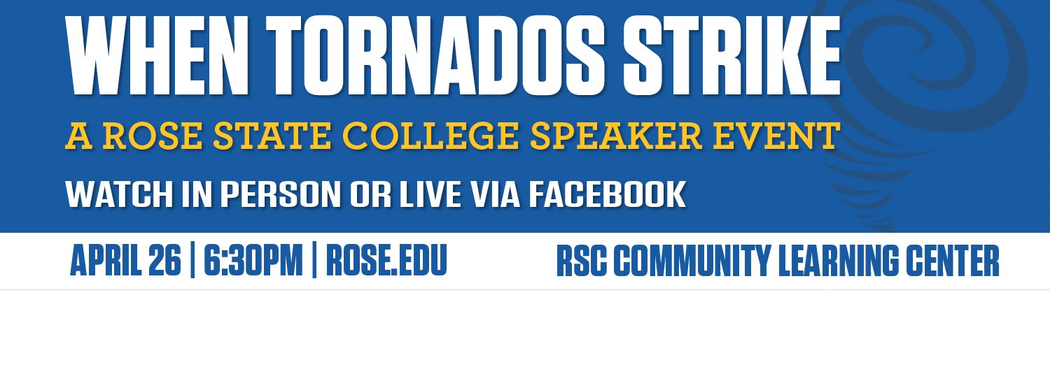 When Tornados Strike, an EM Speaker Series Event, will be held April 26 in the Rose State College CLC.